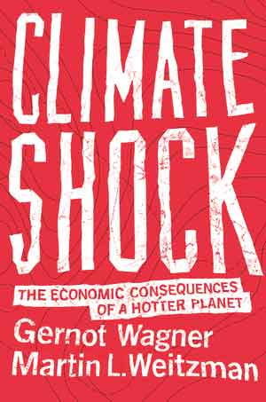 Climate Shock: The Economic Consequences of a Hotter Planet by Gernot Wagner and Martin L. Weitzman