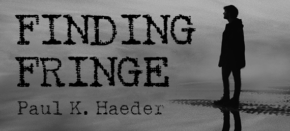 Column logo: Finding Fringe by Paul K. Haeder