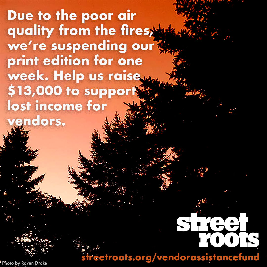 Due to the poor air quality from the fires, we're suspending our print edition for one week.