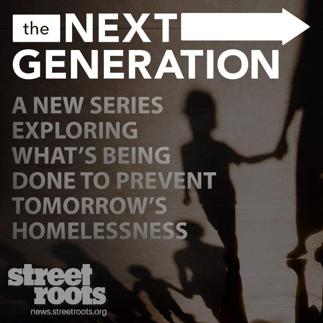The Next Generation: A new series exploring what's being done to prevent tomorrow's homelessness