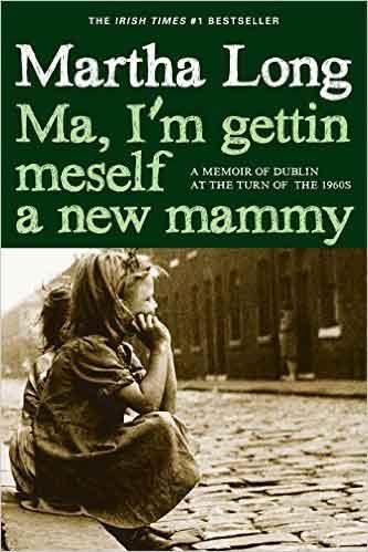 """Ma, I'm Getting Meself a New Mammy"""