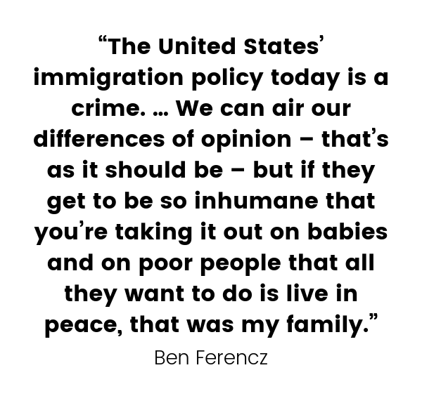 """""""The United States' immigration policy today is a crime. … We can air our differences of opinion – that's as it should be – but if they get to be so inhumane that you're taking it out on babies and on poor people that all they want to do is live in peace,"""