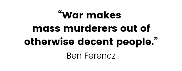 """""""War makes mass murderers out of  otherwise decent people."""""""