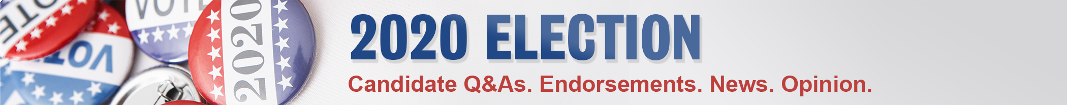 Election news banner links to 2020 Election page with candidate Q&As, endorsements, news and opinion.