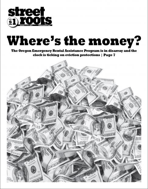 """Image showing Street Roots Aug. 11 cover depicting pile of money with text """"Where is the money?"""" above it, and subhead """"the Oregon Emergency Rental Assistance Program is in disarray and the clock is ticking on eviction protections."""""""