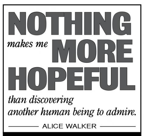 """Nothing makes me more hopeful than discovering another human being to admire."" - Alice Walker"